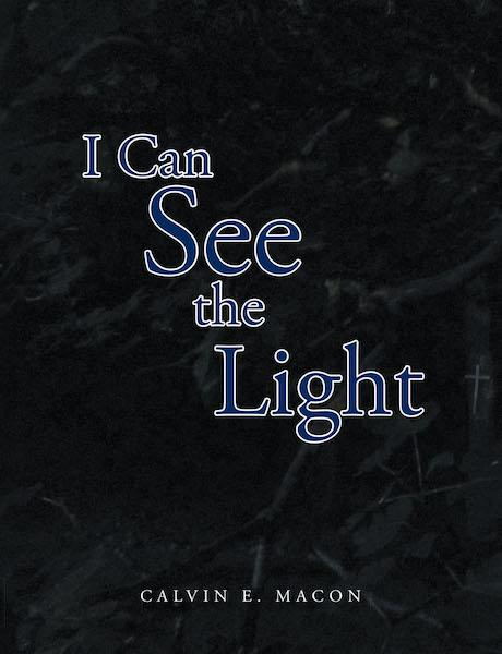 I Can See the Light, by Calvin E. Macon